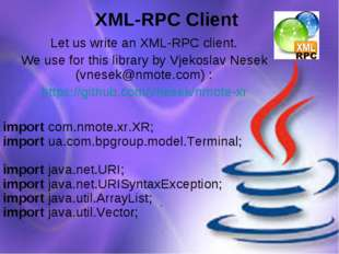 XML-RPC Client Let us write an XML-RPC client. We use for this library by Vje