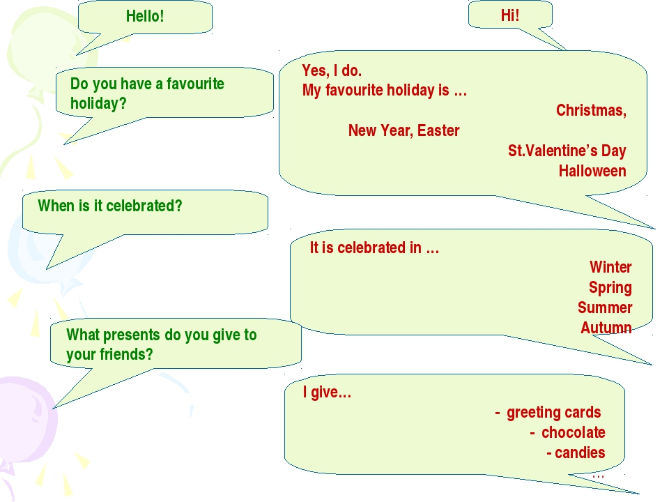 Hello! Hi! Do you have a favourite holiday? Yes, I do. My favourite holiday i...