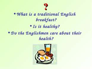 What is a traditional English breakfast? Is it healthy? Do the Englishmen car