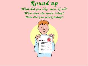 Round up What did you like most of all? What was the mood today? How did you