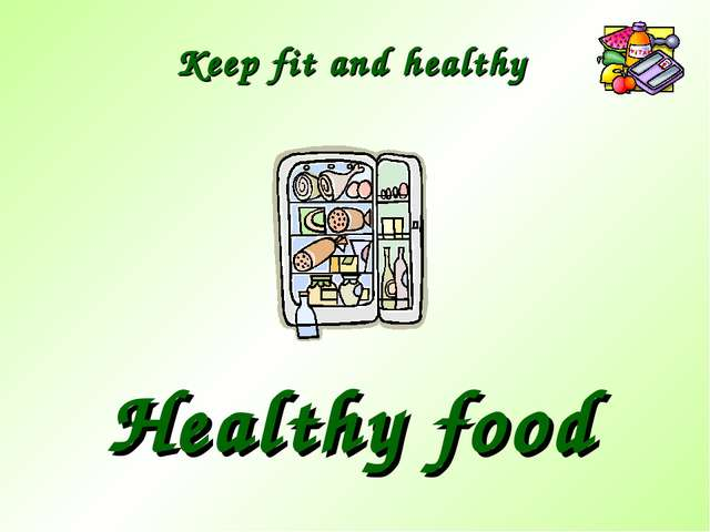 Keep fit and healthy Healthy food