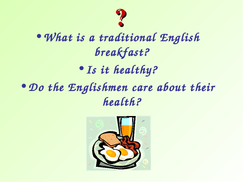 What is a traditional English breakfast? Is it healthy? Do the Englishmen car...