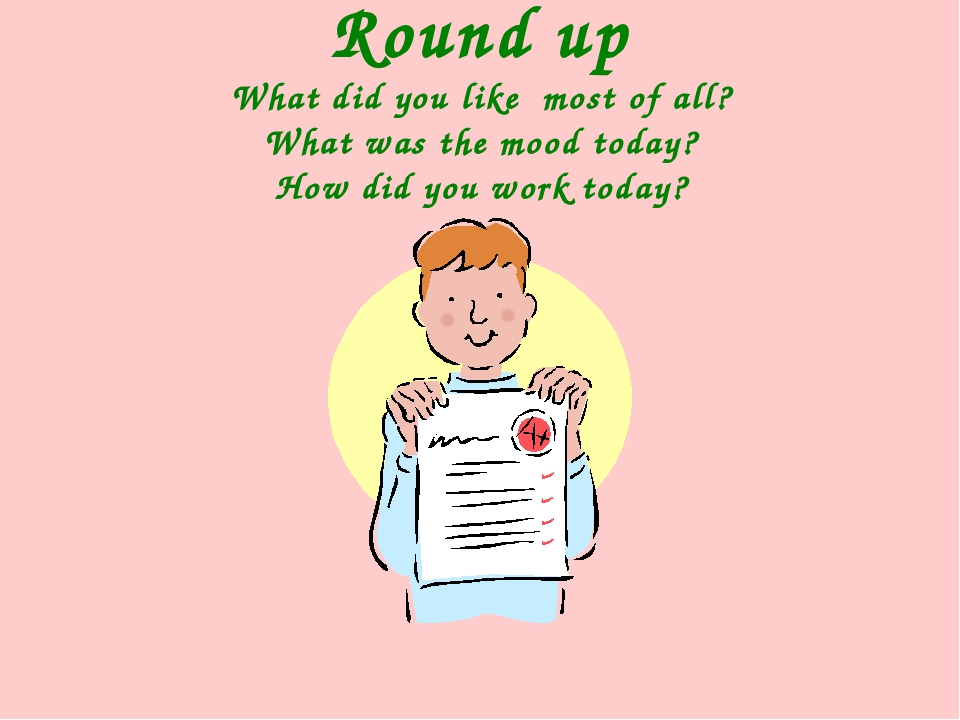 Round up What did you like most of all? What was the mood today? How did you...