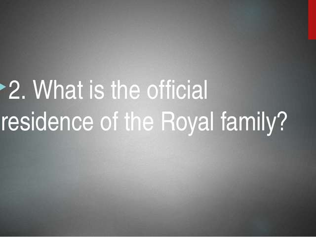 2. What is the official residence of the Royal family?