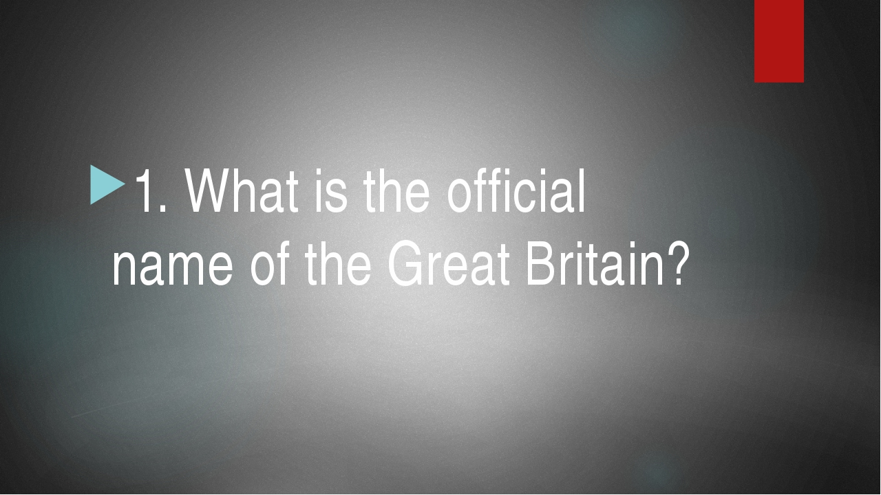 1. What is the official name of the Great Britain?