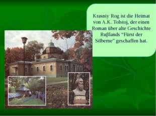 Krasniy Rog ist die Heimat von A.K. Tolstoj, der einen Roman über alte Geschi