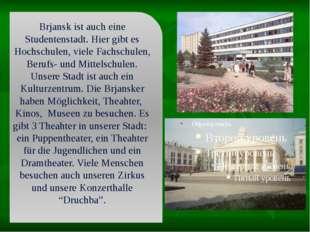 Brjansk ist auch eine Studentenstadt. Hier gibt es Hochschulen, viele Fachsc