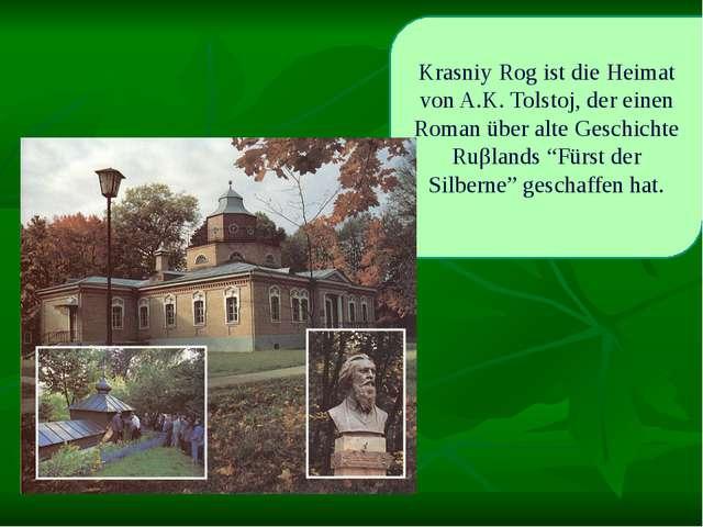 Krasniy Rog ist die Heimat von A.K. Tolstoj, der einen Roman über alte Geschi...
