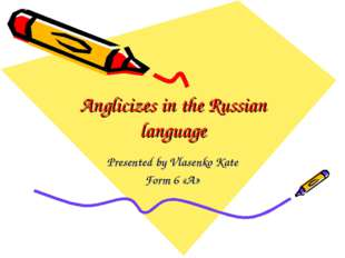 Anglicizes in the Russian language Presented by Vlasenko Kate Form 6 «A»