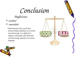 Conclusion Anglicizes: justified unjustified Unfortunately, these words have