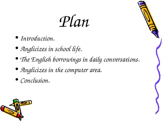 Plan Introduction. Anglicizes in school life. The English borrowings in daily...