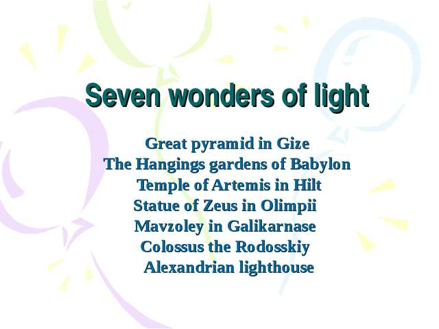 Seven wonders of light Great pyramid in Gize The Hangings gardens of Babylon...
