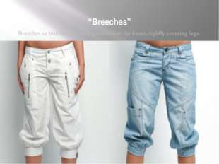 """Breeches"" Breeches or britches are short pants below the knees, tightly cove"