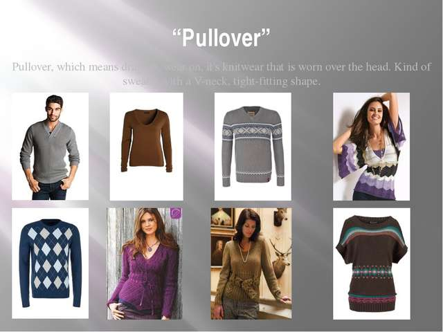 """Pullover"" Pullover, which means drag on, wear on, it's knitwear that is worn..."