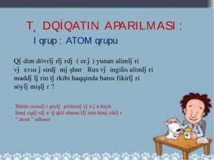 I qrup : ATOM qrupu Qədim dövrlərlərdə ( er.ə) yunan alimləri və xvııı əsird