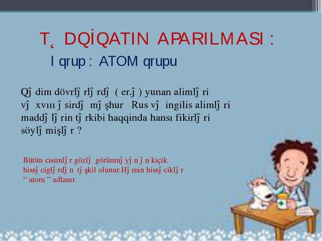 I qrup : ATOM qrupu Qədim dövrlərlərdə ( er.ə) yunan alimləri və xvııı əsird...