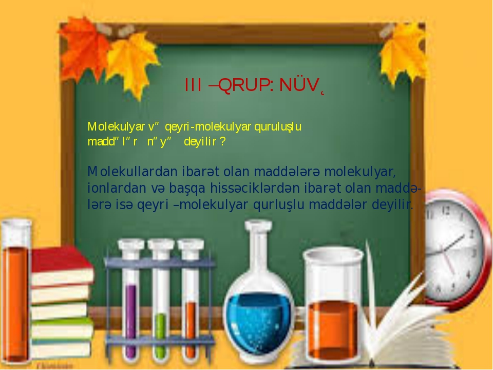 III –QRUP: NÜVƏ Molekulyar və qeyri-molekulyar quruluşlu maddələr nəyə deyili...