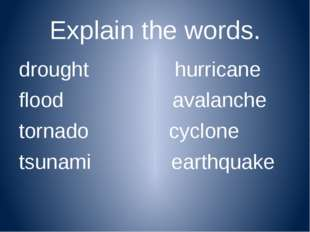 Explain the words. drought hurricane flood avalanche tornado cyclone tsunami