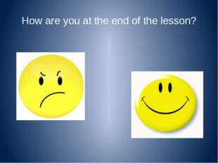 How are you at the end of the lesson?