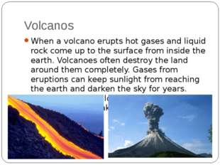 Volcanos When a volcano erupts hot gases and liquid rock come up to the surfa