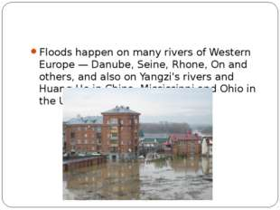 Floods happen on many rivers of Western Europe — Danube, Seine, Rhone, On an