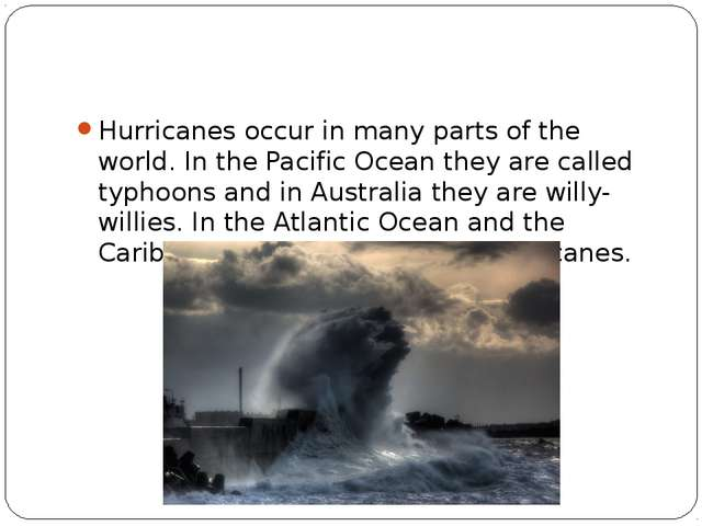 Hurricanes occur in many parts of the world. In the Pacific Ocean they are c...
