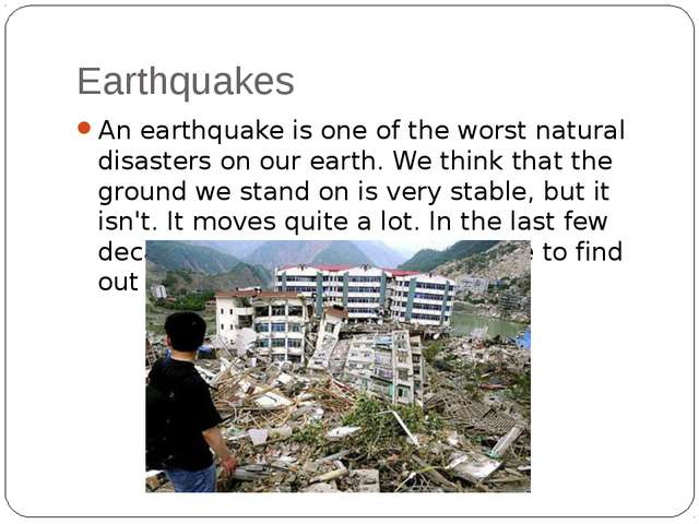 Earthquakes An earthquake is one of the worst natural disasters on our earth....