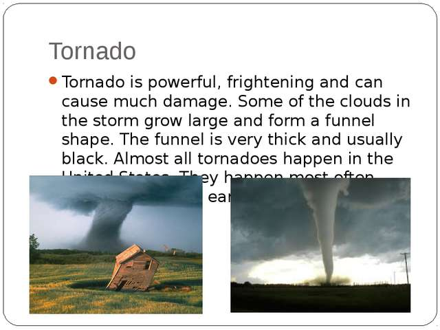 Tornado Tornado is powerful, frightening and can cause much damage. Some of t...