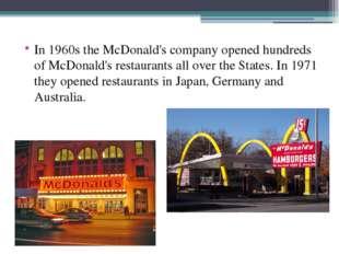 In 1960s the McDonald's company opened hundreds of McDonald's restaurants al