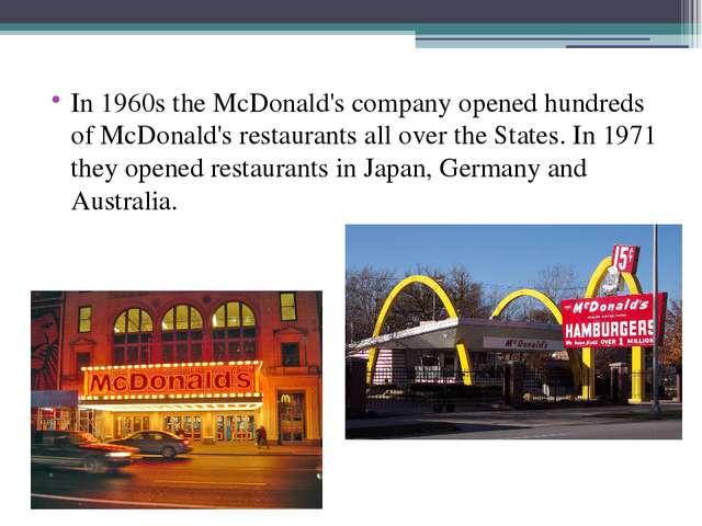 In 1960s the McDonald's company opened hundreds of McDonald's restaurants al...