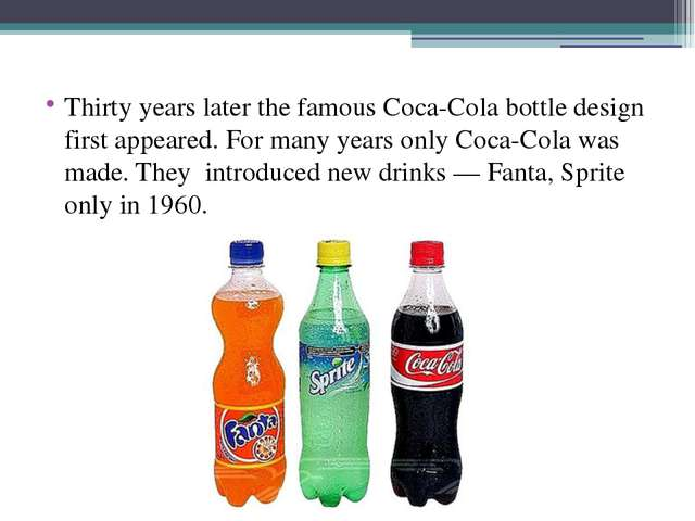 Thirty years later the famous Coca-Cola bottle design first appeared. For ma...