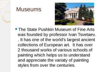 Museums The State Pushkin Museum of Fine Arts was founded by professor Ivan T