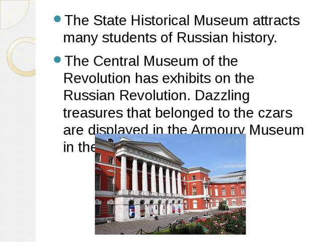The State Historical Museum attracts many students of Russian history. The C...