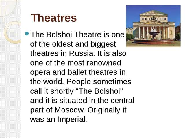 Theatres The Bolshoi Theatre is one of the oldest and biggest theatres in Rus...