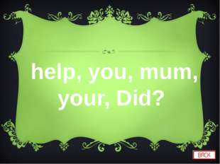 help, you, mum, your, Did?