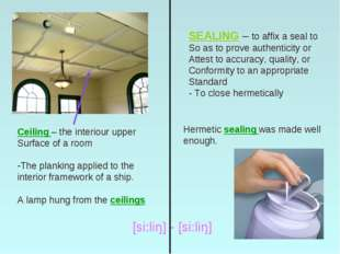 Ceiling – the interiour upper Surface of a room The planking applied to the i