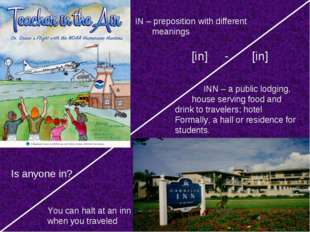 IN – preposition with different meanings INN – a public lodging, house servi