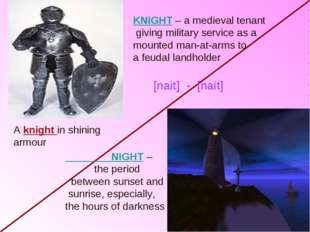 KNIGHT – a medieval tenant giving military service as a mounted man-at-arms t