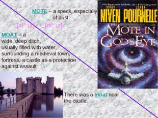 MOAT – a wide, deep ditch, usually filled with water, surrounding a medieval