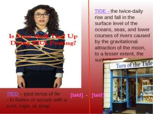 TIED – past tense of tie - to fasten or secure with a cord, rope, or strap TI