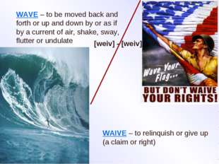 WAVE – to be moved back and forth or up and down by or as if by a current of
