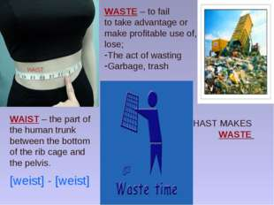 HAST MAKES WASTE WASTE – to fail to take advantage or make profitable use of,