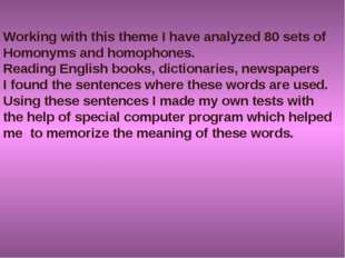 Working with this theme I have analyzed 80 sets of Homonyms and homophones. R
