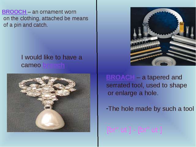 BROACH – a tapered and serrated tool, used to shape or enlarge a hole. The ho...