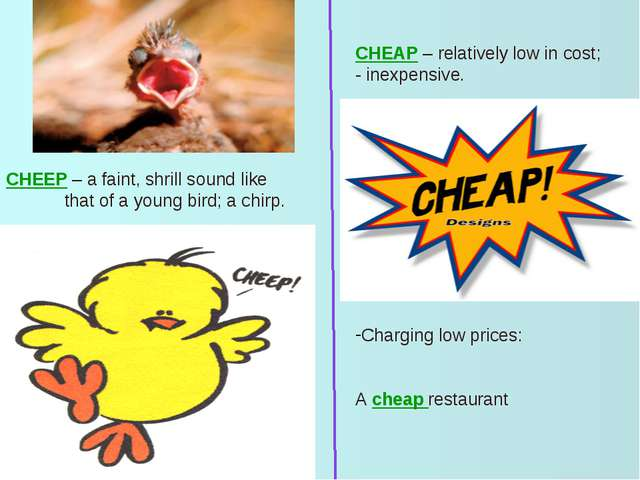 CHEAP – relatively low in cost; - inexpensive. Charging low prices: A cheap r...