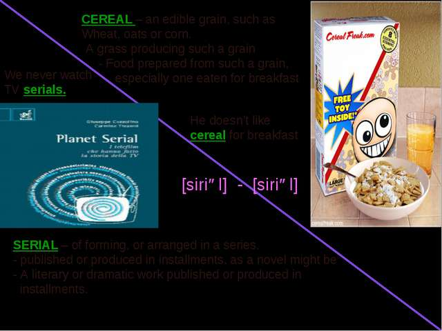 CEREAL – an edible grain, such as Wheat, oats or corn. A grass producing such...