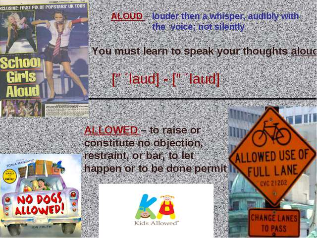 ALOUD – louder then a whisper, audibly with the voice; not silently You must...