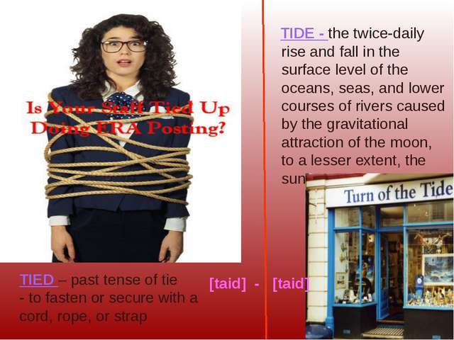 TIED – past tense of tie - to fasten or secure with a cord, rope, or strap TI...