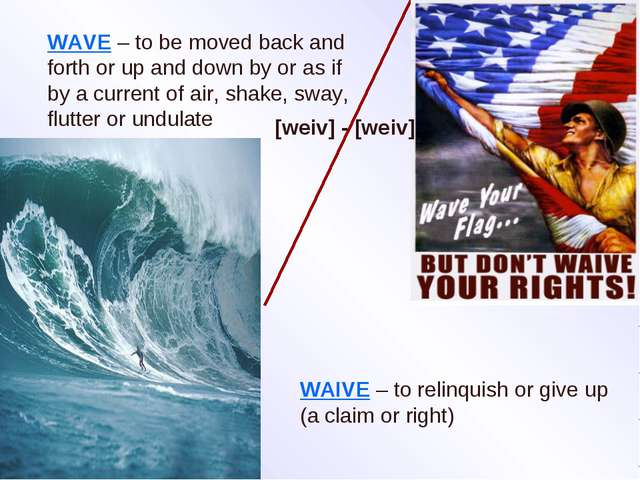 WAVE – to be moved back and forth or up and down by or as if by a current of...