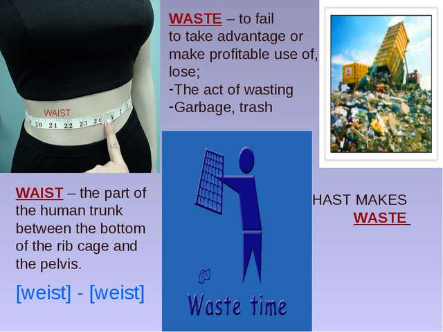 HAST MAKES WASTE WASTE – to fail to take advantage or make profitable use of,...